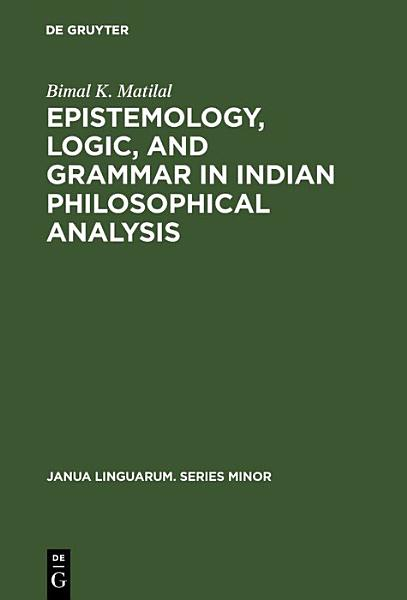 Download Epistemology  Logic  and Grammar in Indian Philosophical Analysis Book
