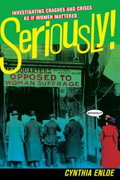 Seriously!: Investigating Crashes and Crises as If Women Mattered