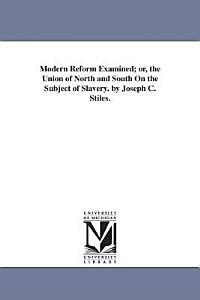 MODERN REFORM EXAMINED OR THE UNION OF NORTH AND SOUTH ON THE SUBJECT OF SLAVERY PDF