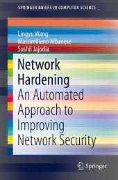 Network Hardening: An Automated Approach to Improving Network Security