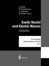 Exotic Nuclei and Atomic Masses: Proceedings of the Third International Conference on Exotic Nuclei and Atomic Masses ENAM 2001 Hämeenlinna, Finland, 2–7 July 2001