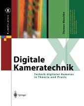 Digitale Kameratechnik: Technik digitaler Kameras in Theorie und Praxis