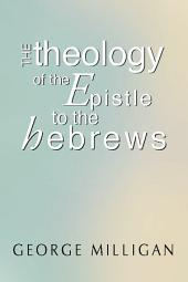 The Theology of the Epistle to the Hebrews