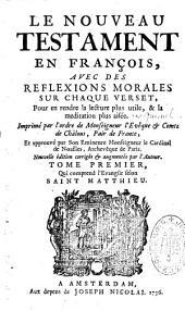 Le Nouveau Testament en françois, avec des reflexions morales sur chaque verset, pour en rendre la lecture plus utile, et la meditation plus aisée