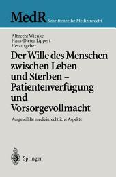 Der Wille des Menschen zwischen Leben und Sterben — Patientenverfügung und Vorsorgevollmacht: Ausgewählte medizinrechtliche Aspekte