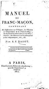 Manuel du franc-maçon, contenant des réflexions sur l'origine, la filiation et l'importance de la franche-maç. ...