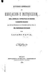 Estudios generales de educación e instrucción: obra arreglada i extractada de escritos de eminentes pedagogos que han sido premiados en las exposiciones europeas, para uso del professorado mejicano