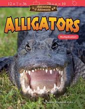 Amazing Animals: Alligators: Multiplication