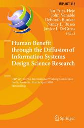 Human Benefit through the Diffusion of Information Systems Design Science Research: IFIP WG 8.2/8.6 International Working Conference, Perth, Australia, March 30 - April 1, 2010, Proceedings