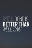Well Done Is Better Than Well Said PDF