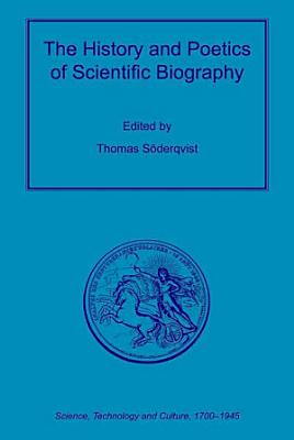 The History and Poetics of Scientific Biography PDF