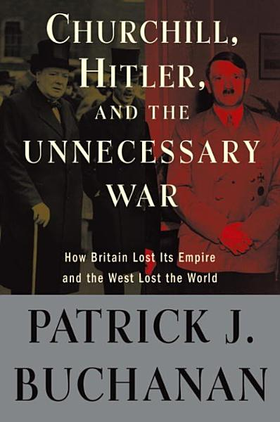 Download Churchill  Hitler  and  The Unnecessary War  Book
