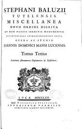 Stephani Baluzii Tutelensis Miscellanea Novo Ordine Digesta Et Non Paucis Ineditis Monumentis Opportunisque Animadversionibus Aucta: Volume 3