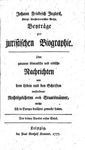 Johann Friedrich Juglers Beyträge zur juristischen Biographie oder genauere litterarische und critische Nachrichten von dem Leben und den Schriften verstorbener Rechtsgelehrten auch Staatsmänner, welche sich in Europa berühmt gemacht haben: Band 3