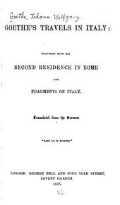 Goethe's Travels in Italy: Together with His Second Residence in Rome and Fragments on Italy