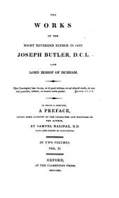 The Works of the Right Reverend Father in God Joseph Butler, D.C.L. Late Lord Bishop of Durham. ... To which is Prefixed, a Preface, Giving Some Account of the Character and Writings of the Author