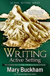 Writing Active Setting: The Complete How-to Guide with Bonus Section on Hooks Box Set