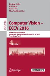Computer Vision – ECCV 2016: 14th European Conference, Amsterdam, The Netherlands, October 11–14, 2016, Proceedings, Part 4
