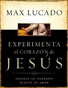 Experimente el corazón de Jesús, Max Lucado