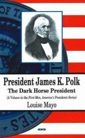 President James K. Polk: The Dark Horse President