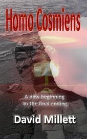 Homo Cosmiens: A New Beginning to the Final Ending