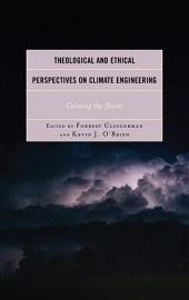 Theological and Ethical Perspectives on Climate Engineering: Calming the Storm