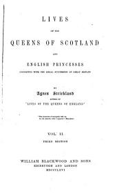 Lives of the Queens of Scotland and English Princesses Connected with the Regal Succession of Great Britain: Volume 2