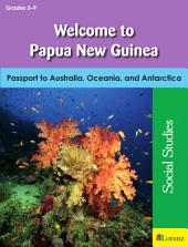 Welcome to Papua New Guinea: Passport to Australia, Oceania, and Antarctica