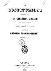 La costituzione secondo la giustizia sociale con un'appendice sull'Unità d'Italia [di] Antonio Rosmini-Serbati