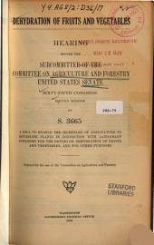 Dehydration of Fruits and Vegetables: Hearing Before the Subcommittee of ..., 95-2 on S. 3665 ....