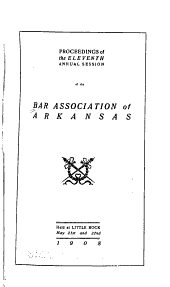 Proceedings of the ... Annual Session of the Bar Association of Arkansas: Volume 11
