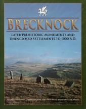 An Inventory of the Ancient Monuments in Brecknock (Brycheiniog): Later prehistoric monuments and unenclosed settlements to 1000 A.D