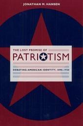 The Lost Promise of Patriotism: Debating American Identity, 1890-1920