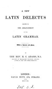 A new Latin delectus, adapted to the arrangement of the Latin grammar