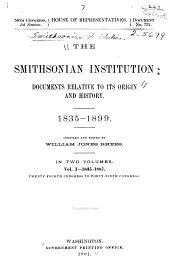 The Smithsonian Institution: documents relative to its origin and history. 1835-1899, Volume 1