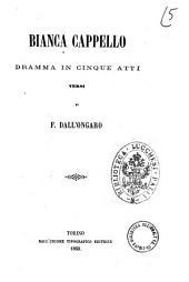 Bianca Cappello dramma in cinque atti di F. Dall'Ongaro