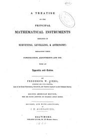 A Treatise on the Principal Mathematical Instruments Employed in Surveying, Levelling & Astronomy: Explaining Their Construction, Adjustments and Use