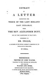 Extract of a Letter Respecting the Wreck of the Lady Holland, East Indiaman, from the Rev. Alexander Duff ... Addressed to Dr. Inglis as Convener of the General Assembly's Committee for the Propagation of the Gospel in India