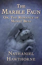 The Marble Faun: Or the Romance of Monte Beni