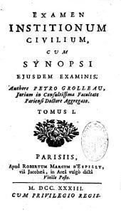 Examen institionum civilium, cum synopsi ejusdem examinis authore Petro Grolleau...
