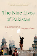 The Nine Lives of Pakistan  Dispatches from a Precarious State