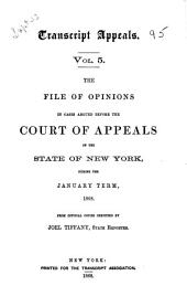 Transcript Appeals: The File of Opinions in Cases Argued Before the Court of Appeals of the State of New York During the January Term 1867 from Official Copies, Volumes 5-6