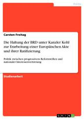 Die Haltung der BRD unter Kanzler Kohl zur Erarbeitung einer Europäischen Akte und ihrer Ratifizierung: Politik zwischen progressivem Reformwillen und nationaler Interessenvertretung