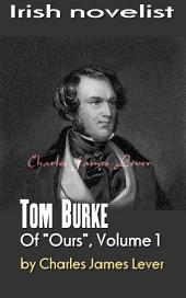 "Tom Burke Of ""Ours"", Volume I: Irish novelist"