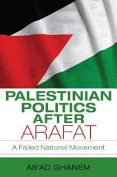 Palestinian Politics after Arafat: A Failed National Movement