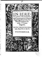 In Ieremiam Prophetam Commentarium Iohannis Bugenhagij Pomerani, Doctoris & Pastoris Ecclesiae VVitembergensis