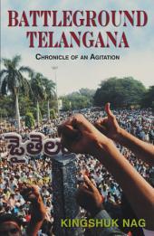 Battleground Telangana : Chronical Of An Agitation