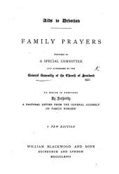 Aids to Devotion. Family Prayers selected from the Prayers for social and family worship as authorised by the General Assembly of the Church of Scotland; with other prayers by the Committee of the General Assembly on Aids to Devotion: to which is prefixed ... a Pastoral Letter from the General Assembly on Family Worship