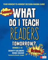 What Do I Teach Readers Tomorrow? Fiction, Grades 3-8: Your Moment-to-Moment Decision-Making Guide