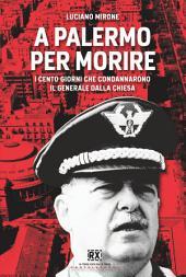 A Palermo per morire: I cento giorni che condannarono il generale Dalla Chiesa